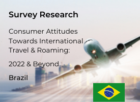 Brazilian Attitudes Towards International Travel & Roaming: 2022 & Beyond