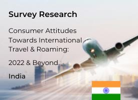 Indian Attitudes Towards International Travel & Roaming: 2022 & Beyond