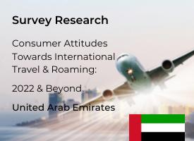 United Arab Emirates Attitudes Towards International Travel & Roaming: 2022 & Beyond