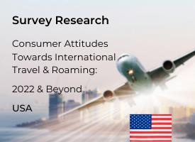 American Attitudes Towards International Travel & Roaming: 2022 & Beyond